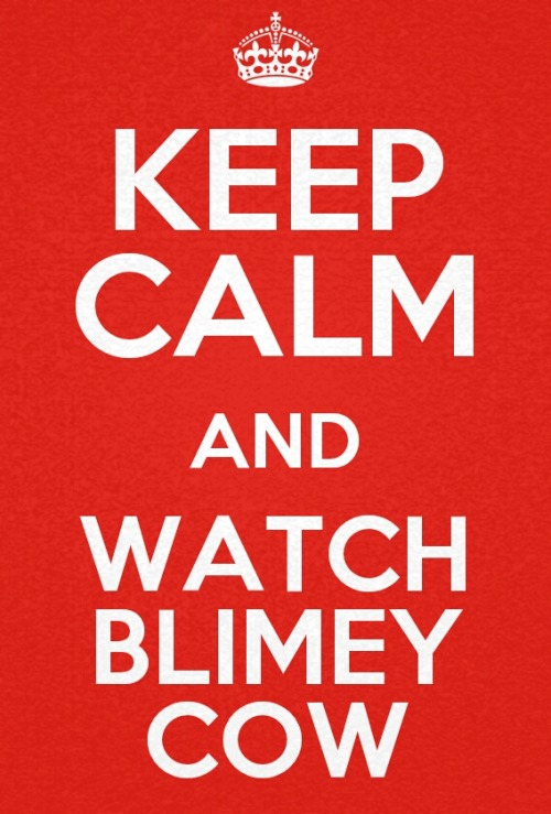 Keep Calm and Watch Blimey Cow