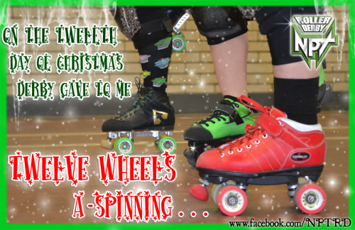 On the twelfth day of Christmas derby gave to me…  Twelve wheels A-Spinning.. Eleven painful bruises.. Ten skates a-flying… A Nine skater pile up… Eight toe stops running Seven skaters scrimming… Six smelly pads..! Five bearings!!! Four blockers blocking… Three angry refs… Two cute Jammers … And a Silver star on a pantie…