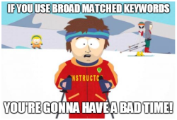 The Most Common #Adwords Fails (As Told Through Memes) 9 of 13.Fail 9 – Using Only Broad Matching.(Full presentation will be loaded onto slideshare soon. Look out for more details.)