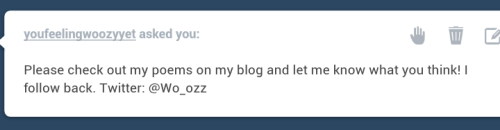 you dont even follow me, and you've never liked/reblogged any poems I've written. I've never seen your name in my notifications. here's a little pre-warning for people like this; if you send me some stupid fuckin message like this I'll probably post it with every intention of making you look like a fucking dumbass.