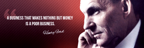 Agree?A business that makes nothing but money is a poor business.Henry Ford