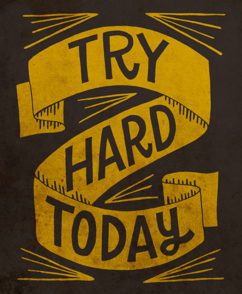 suspensefulgraphics:  Try Hard Today
