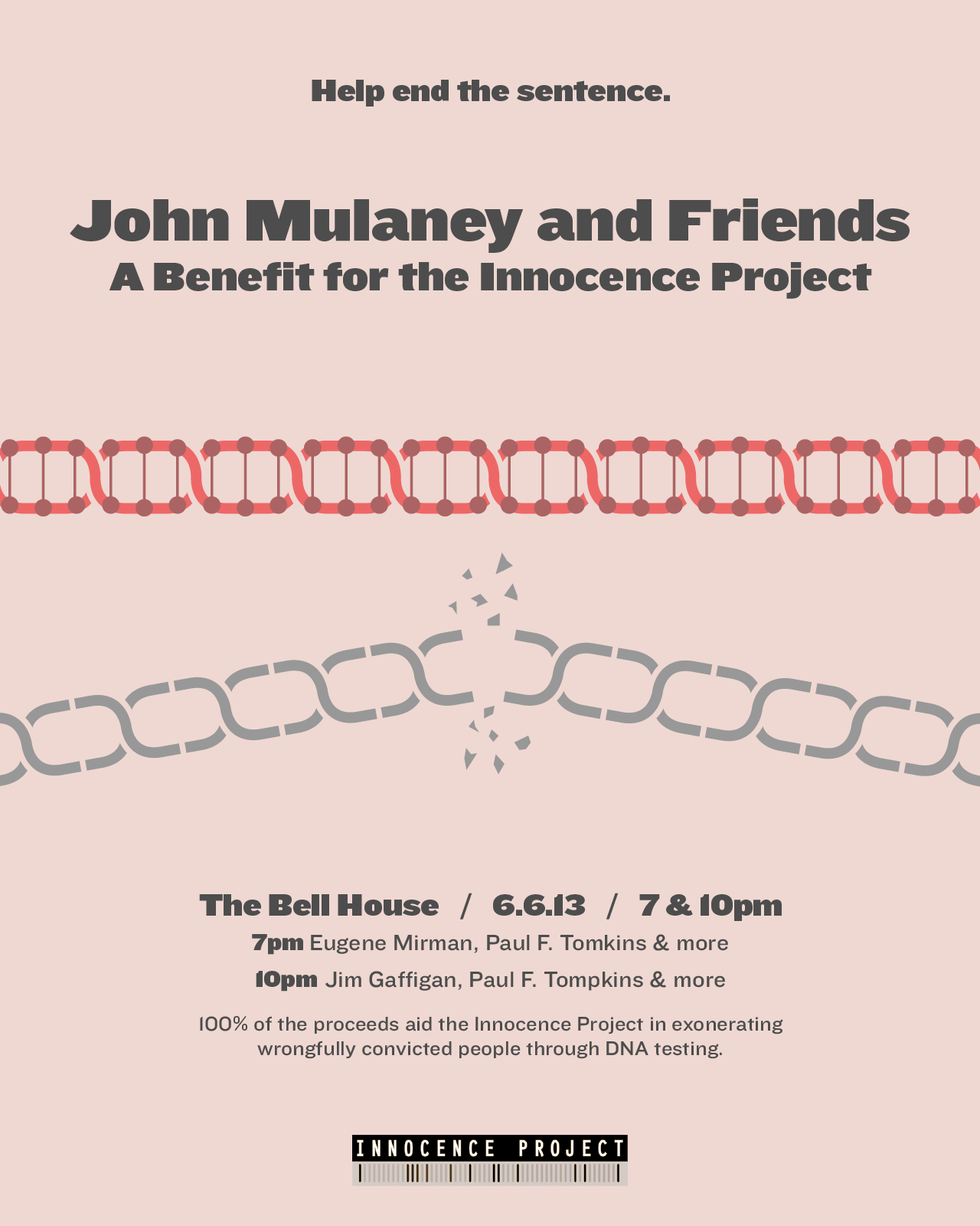 cat:  annamarie:  John and I are putting on a benefit for the Innocence Project, a national litigation and public policy organization dedicated to exonerating wrongfully convicted people through DNA testing and reforming the criminal justice system. The Innocence Project has thus far helped to exonerate 300 people, some of who served time on death row.  These people served an average of 13 years before their exoneration and release.  Help us help those who are unjustly imprisoned.  Come see John Mulaney and Friends at the Bell House on June 6th; 100% of the proceeds go toward DNA testing for the wrongfully accused.  The early show is already sold out, but there are still tickets available for the late show HERE.  If you can't make it to the show but still want to help us out, please make a donation to the INNOCENCE PROJECT. We hope to see you there!  I am 100% going to this show! Some BFFs from Virginia are even coming up to attend.