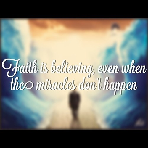 """Faith is believing, even when the miracles don't happen"" #quoteoftheday #quote #instapray #instaquote #believe #faith"