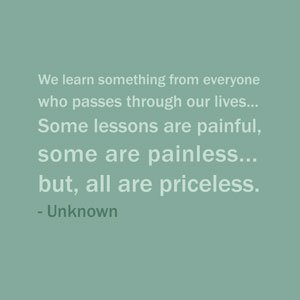 Quote Of The Day: May 19, 2013We learn something from everyone who passes through our lives…some lessons are painful, some are…View Post