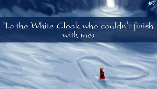 journeyletters:  To the White Cloak who couldn't finish with me;I just want to let you know. I waited.Source: Currently UnavailableSubmitted by: xxcosmic-beatsxx