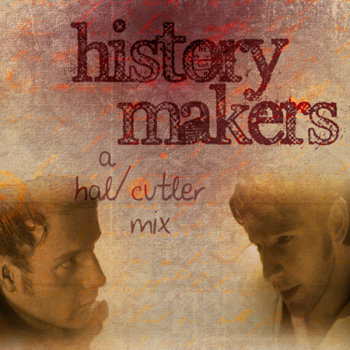 geranosaurus:  History Makers // A Hal/Cutler Mix Click through to listen on 8tracks.