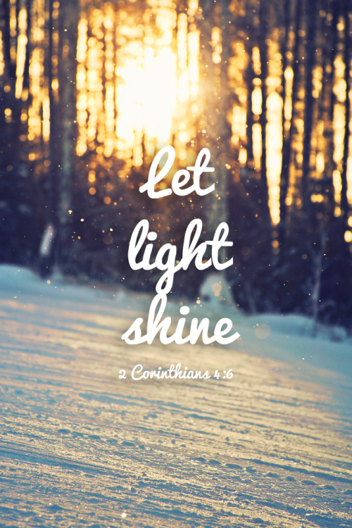 "Amen ^^  hecallsmelovely:  For God, who said, ""Let light shine out of darkness,"" made his light shine in our hearts to give us the light of the knowledge of the glory of God in the face of Christ."