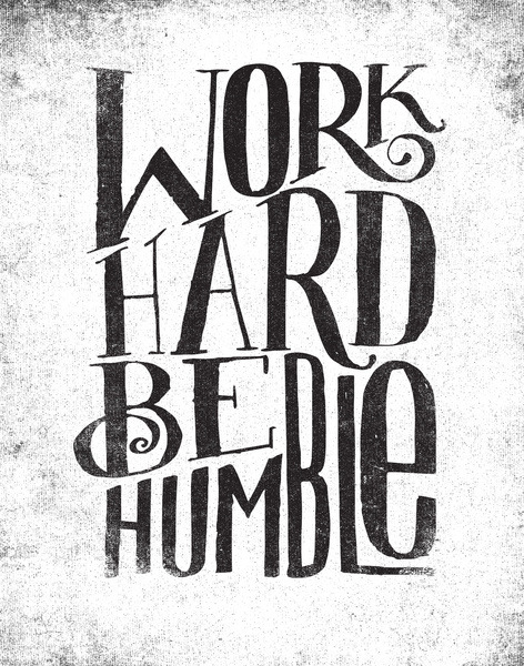 aquaticwonder:  Work hard be humble