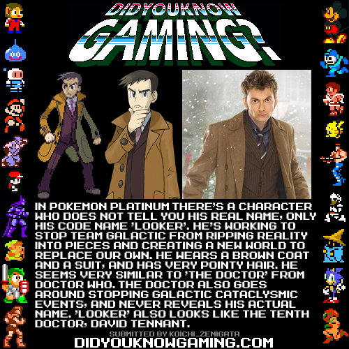 "didyouknowgaming:  Pokemon Platinum.  What a load of horseshit. A man wears a trenchcoat. This is because trench coats are commonly associated with both the crime and espionage genres, meaning he's a cop or some kind of government official. The coat is brown because it's a nice color. His hair is spiky because it's a JRPG, and a lot of the characters in JRPGs have spiky hair, especially the male ones. He uses the codename ""Looker"" because he is looking for and observing things, and also to protect his identity, because if he used his real name it would blow his cover and compromise his mission. I get it, I really do. The outfits are similar, and neither uses their real name, and they both want to stop a space-time anomaly from occurring. But people are trying to force a connection where I don't believe there is one. It's not like Professor Paradox from Ben 10, who's an obvious homage to the Doctor. These are just superficial similarities. Until somebody from Nintendo comes out and says that Looker is based on the Doctor, I'm not buying it. Did You Know Gaming is great when they share actual facts, not fan theories."