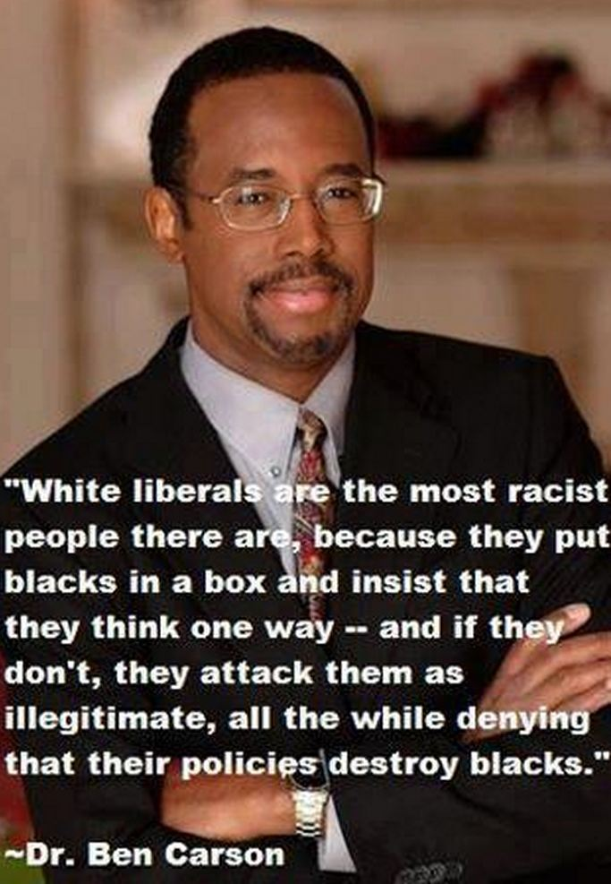 "Ben Carson To Levin: White Liberals Are 'The Most Racist People,' They Don't Want Me To Leave 'Plantation' On his radio show last night, Mark Levin had on newfound conservative ""hero"" Dr. Ben Carson to discuss all the lashings he's received from the ""left-wing media"" over his views on gay marriage and religion. While discussing his being a black conservative, Carson told Levin that, in his experience, white liberals are the ""most racist people there are."" ""They need to shut me up, they need to delegitimize me,"" Carson told the radio host while explaining why he believes the media has scorned him for lumping homosexuality in with unsavory sexual acts like bestiality and pedophilia. …click for video and more… . . . #disturbing #educational  #liberal logic #PoliticallyCorrect #quotes #video  . . ☆☆☆ PERMALINK ☆☆☆               ☆☆☆ HOME ☆☆☆"