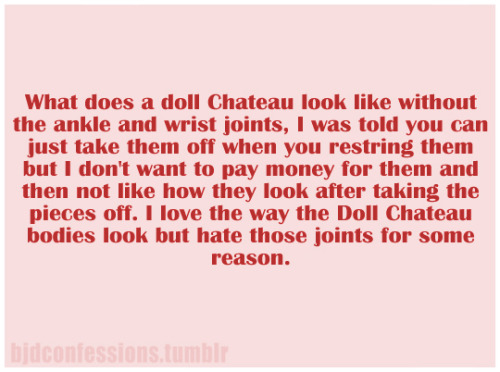 """ What does a doll Chateau look like without the ankle and wrist joints, I was told you can just take them off when you restring them but I don't want to pay money for them and then not like how they look after taking the pieces off. I love the way..."