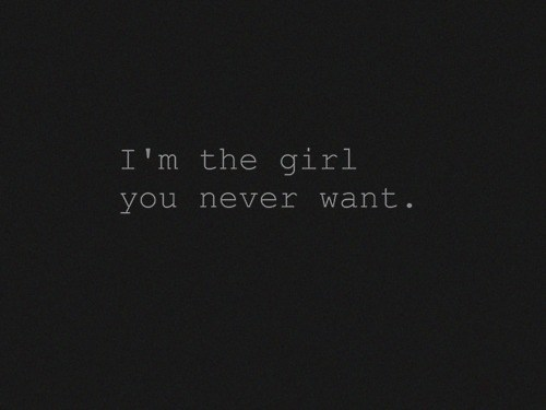 I seem to lately, the girl that no one wants.