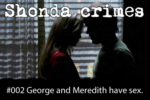 shondacrhimes:  Shonda crimes number: 2- George and Meredith have sex.