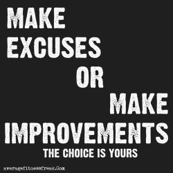 Make excuses or make improvements