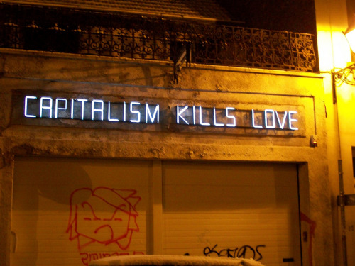 visual-poetry:  »capitalism kills love« by claire fontaine (+) (via buridan)