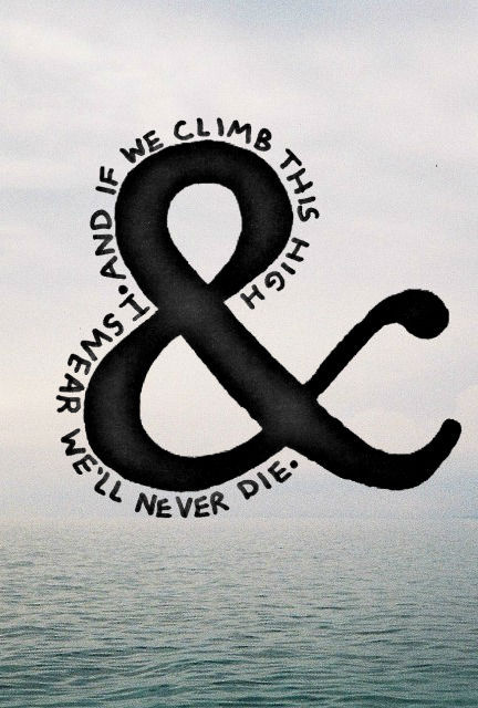 stateeofdreaming:  and if we climb this high i swear we'll never die