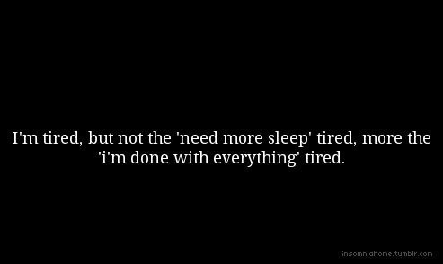 I'm Tired & done with Every-one & Every-thing….