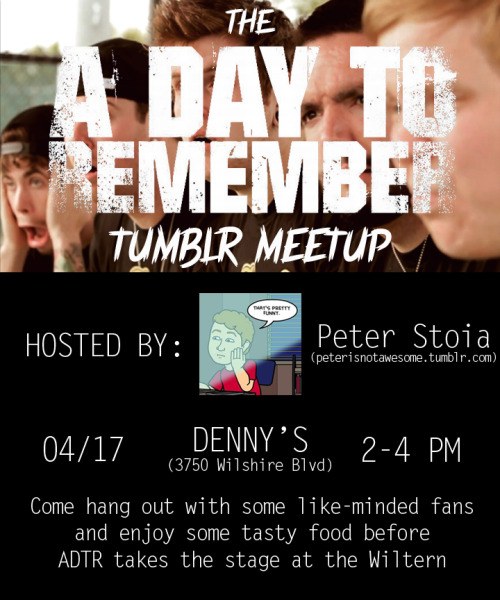 So in case you didn't know, I'm hosting a Tumblr meetup before A Day to Remember's performance at the Wiltern on April 17th. Please come, for it will be a fun time. RSVP here.