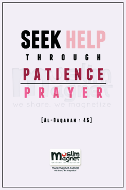 muslimagnet:  Seek help through patience and prayer