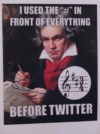 "I used the ""#"" in front of everything before twitter - Beethoven"