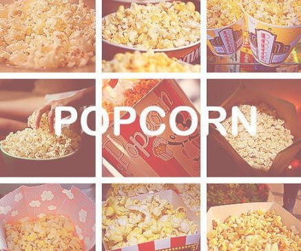 I LOVE POP CORN!