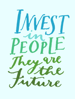 2013yearoflettering:  Day 73: Invest in people, they are the future (handlettering & words by Kelly Cummings)