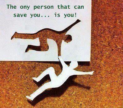 The only person that can save you… is you!