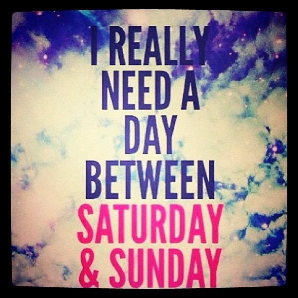 realhousewifebxx:  #weekend #saturday #sunday