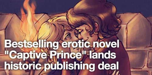Captive Prince, one of fandom's biggest original fiction success stories, has been bought by Penguin. The move comes less than a week after Amazon announced a controversial fanfic publishing platform and may be a sign that traditional print publishers are catching up to fandom audiences.  [continue reading]
