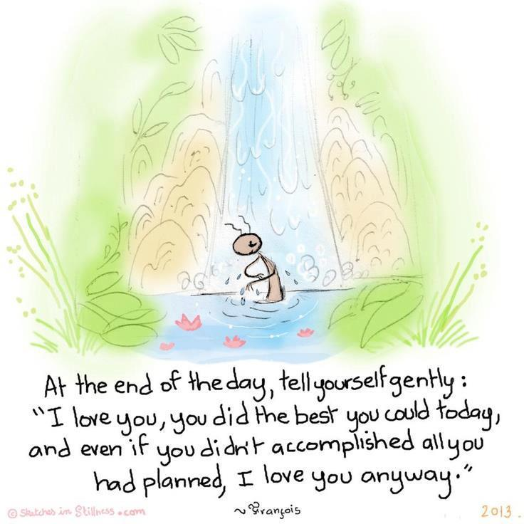 "quotes-4u:  At the end of the day, tell yourself gently ""I love you""http://quotes-4u.tumblr.com/   ."
