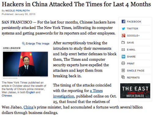 shortformblog:  Today in hackings originating from China: The New York Times. The hacking incident began after The Times started working on this story about Chinese Prime Minister Wen Jiabao's fortune. Every Times employee had their corporate password stolen, and 53 employees had their personal computers infiltrated, mostly outside of the office. So yeah, kind of a big story.
