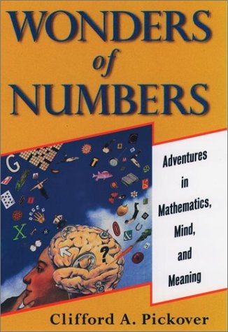 "Wonders of Numbers: Adventures in Mathematics, Mind, and Meaning Who were the five strangest mathematicians in history? What are the ten most interesting numbers? Jam-packed with thought-provoking mathematical mysteries, puzzles, and games, Wonders of Numbers will enchant even the most left-brained of readers. Hosted by the quirky Dr. Googol—who resides on a remote island and occasionally collaborates with Clifford Pickover—Wonders of Numbers focuses on creativity and the delight of discovery. Here is a potpourri of common and unusual number theory problems of varying difficulty—each presented in brief chapters that convey to readers the essence of the problem rather than its extraneous history. Peppered throughout with illustrations that clarify the problems, Wonders of Numbers also includes fascinating ""math gossip."" How would we use numbers to communicate with aliens? Check out Chapter 30. Did you know that there is a Numerical Obsessive-Compulsive Disorder? You'll find it in Chapter 45. From the beautiful formula of India's most famous mathematician to the Leviathan number so big it makes a trillion look small, Dr. Googol's witty and straightforward approach to numbers will entice students, educators, and scientists alike to pick up a pencil and work a problem.(amazon)"