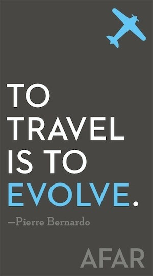 wanderlustand:  To travel is to evolve. - Pierre Bernardo