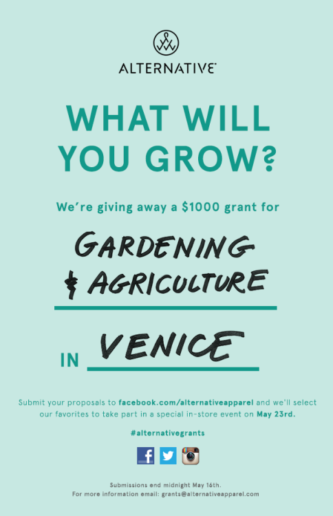 From Alternative Apparel:  We're giving away a $1,000 Grant for gardening & agriculture in Venice, CA. Make an impact on your local community and submit your project ideas by May 16th to: http://alternativeapparel.wufoo.com/forms/alternative-grants/. We'll select our favorites to participate in very special event at our store on Abbot Kinney.