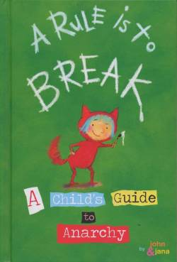 laughingsquid:  A Rule Is To Break: A Child's Guide to Anarchy