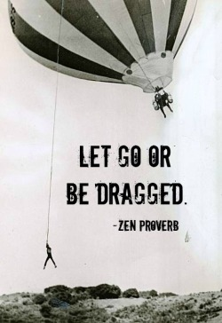 let go or be dragged…