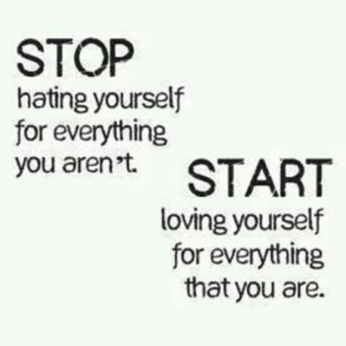 """Stop hating yourself for everything you aren't. Start loving yourself for everything you are!"" #Special"