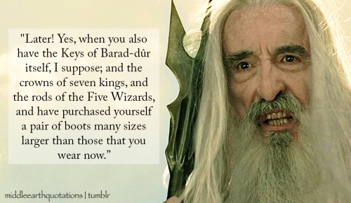 - Saruman to Gandalf, The Two Towers, Book III, The Voice of Saruman ('Saruman talking about the crowns of seven kings, and the rods of the Five Wizards', requested by anonymous)