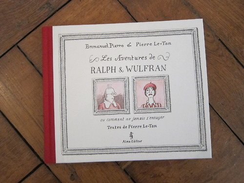 olympialetan:  Les Aventures de Ralph & Wulfran ou comment ne jamais s'ennuyer, a new book by Pierre Le-Tan and Emmanuel Pierre available here, here and  here. (Or if you're in France, at your local bookshop).  I want an English version plz. It'll $ell here, right!?