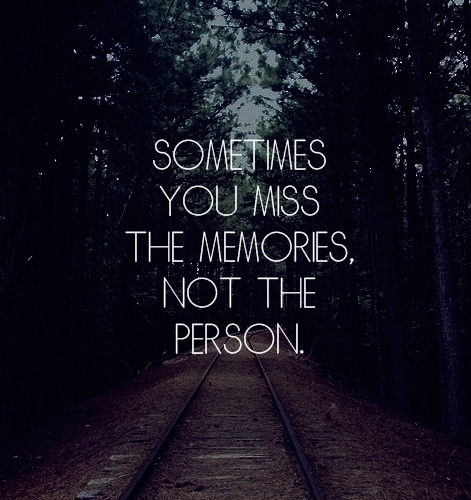 sayingimages:  Sometimes you miss the memories, not the personFOLLOW SAYING IMAGES FOR MORE GREAT PICTURES QUOTES