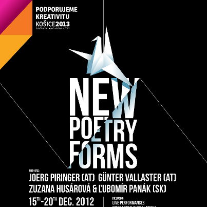 New Poetry Forms / contemporary forms of electronic literature15. - 20. december 2012 DIG gallery, Košice, Slovakia  Installations by: Joerg Piringer (Ars Electronica) / AT Günter Vallaster / AT Zuzana Husárová & Ľubomír Panák / SK