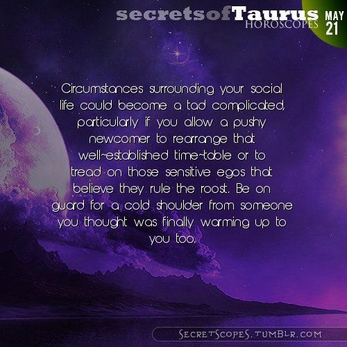 Taurus 21, 5, 2013: Visit SecretScopes for all today's horoscopes.Get a free online I Ching reading here.