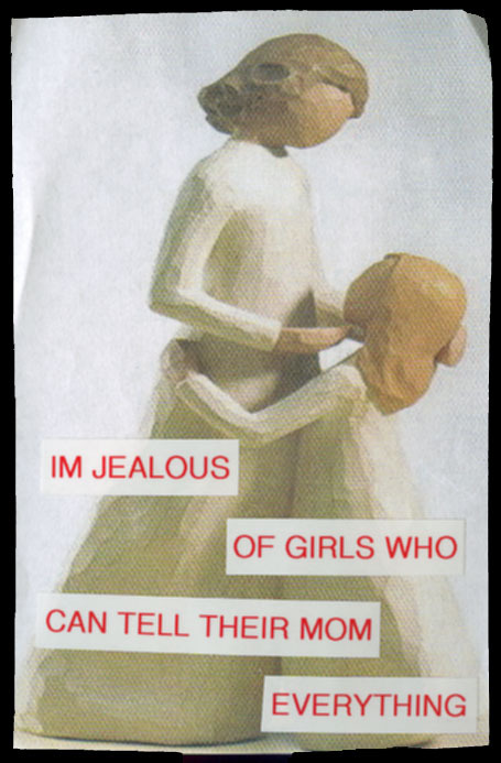 """I'm jealous of girls who can tell their mom everything."" Posted from the PostSecret website"