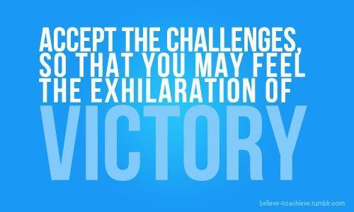 Accept the challenges = The exhilaration of VICTORY