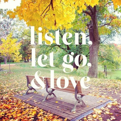 #listen, #letgo, and #love