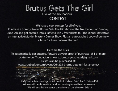 bgtg:  Brutus Gets The Girl - Live @ the Troubadour CONTEST!   Purchase tickets:http://www.ticketfly.com/event/264295-brutus-gets-girl-los-angeles/   Sponsored by Dinner Detective Ontario: http://www.thedinnerdetective.com/sites/ontario/ www.brutusgetsthegirl.com