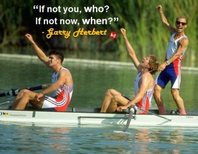 """If not you, who? If not now, when?"" - Garry Herbert"