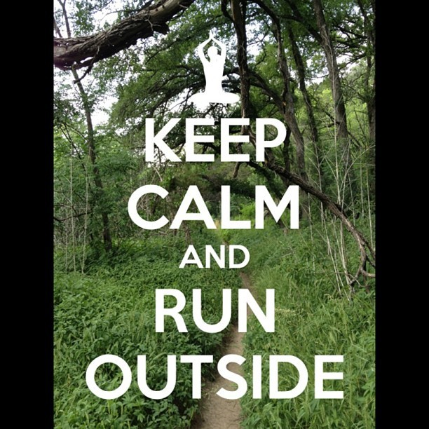 Keep Calm and Run Outside. Pic I took on the Green Belt yesterday. #green #outdoors #running #fun #chill #healthy #sun #happy #monday