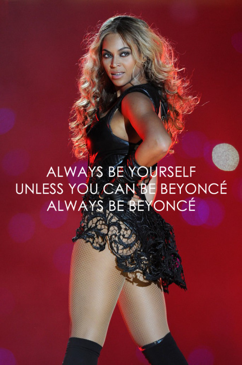 Always be Beyoncé.  Screw the other 2013 goals, this just became everything. [Original Image]